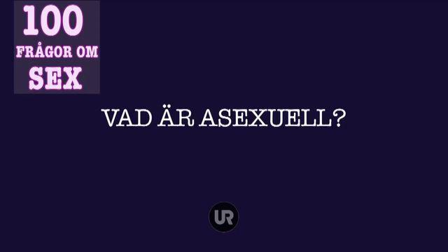 100 frågor om sex : Vad är asexuell?