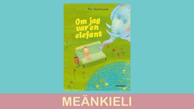 Småsagor - meänkieli : Om jag var en elefant