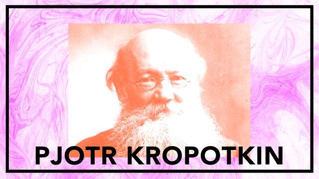 Bildningsbyrån - tänka mot strömmen : Pjotr Kropotkin - den sista anarkisten